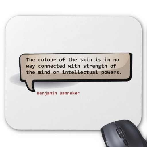 benjamin_banneker_the_colour_of_the_skin_is_in_no_mousepad-r2cf669b028ec012f472200ffb0cb9003_x74vi_8byvr_512